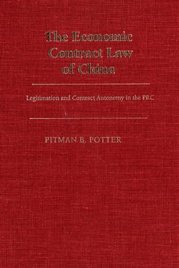 Book The Economic Contract Law of China: Legitimation and Contract Autonomy in the PRC by Pitman B. Potter