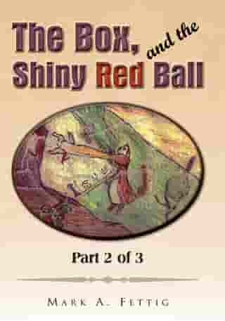 The Box, and the Shiny Red Ball: Part 2 of 3: Part 2 of 3