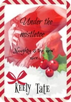 Under The Mistletoe by Keely Tate