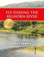 Fly Fishing the Bighorn River by Hale Harris
