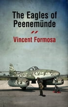 Eagles of Peenemunde by Vincent Formosa