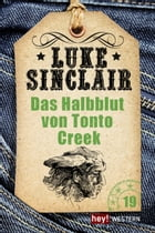 Das Halbblut von Tonto Creek: Luke Sinclair Western, Band 19 by Luke Sinclair