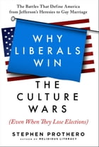 Why Liberals Win the Culture Wars (Even When They Lose Elections): A History of the Religious…