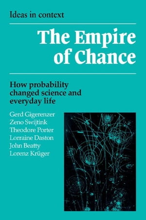 The Empire of Chance: How Probability Changed Science and Everyday Life