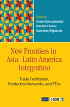 New Frontiers in Asia–Latin America Integration: Trade Facilitation, Production Networks, and FTAs