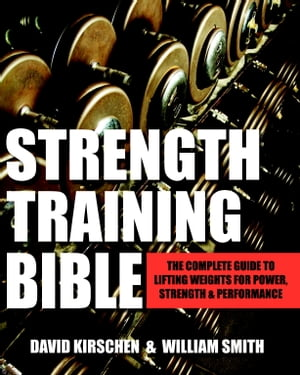 Strength Training Bible for Men The Complete Guide to Lifting Weights for Power,  Strength & Performance