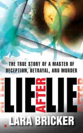 Lie After Lie: The True Story of A Master of Deception, Betrayal, and Murder by Lara Bricker