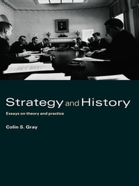 Strategy and History: Essays on Theory and Practice