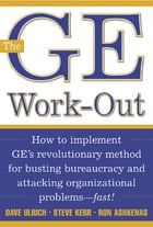 The GE Work-Out: How to Implement GE's Revolutionary Method for Busting Bureaucracy & Attacking…