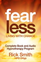 Fearless - Living With Change - Complete Book and Audio Hypnotherapy Program by Richard (Rick) Smith