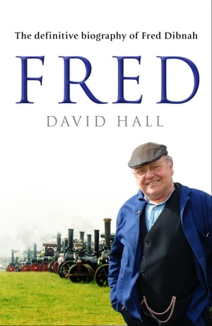 Fred The Definitive Biography Of Fred Dibnah