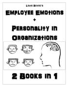 Employee Emotions + Personality in Organizations: 2 Books in 1 by Louis Bevoc