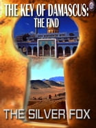 THE KEY OF DAMASCUS I: The Find by The Silver Fox
