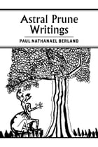 Astral Prune Writings by Paul Nathanael Berland
