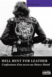 HELL BENT FOR LEATHER Confessions d'un accro au Heavy Metal: Confessions d'un accro au Heavy Metal