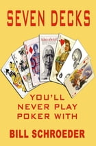 Seven Decks You Will Never Play Poker With by Bill Schroeder