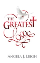 The Greatest Love by Angela J. Leigh