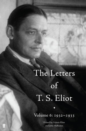 The Letters of T. S. Eliot Volume 6: 1932?1933