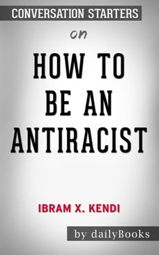 How to Be an Antiracist byIbram X. Kendi: Conversation Starters