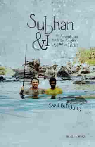 Subhan and I: My Adventures with Angling Legend of India by Saad Bin Jung
