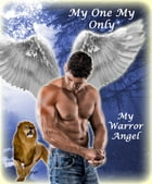 My One My Only My Warrior Angel by Susan Miner Wheeler