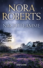 Nachtflamme: Roman by Nora Roberts