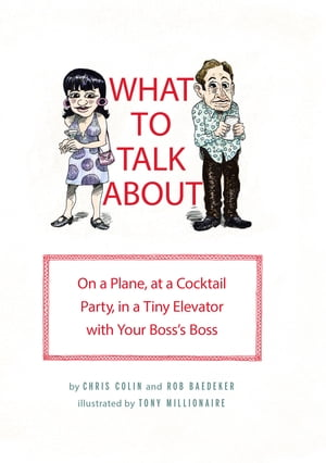 What to Talk About On a Plane,  at a Cocktail Party,  in a Tiny Elevator with Your Boss's Boss