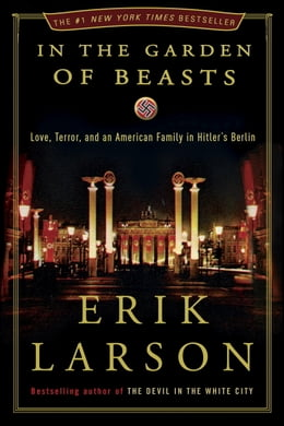 Book In the Garden of Beasts: Love, Terror, and an American Family in Hitler's Berlin: Love, Terror, and… by Erik Larson