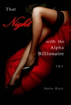 That Night with the Alpha Billionaire 2 & 3 by Hattie Black