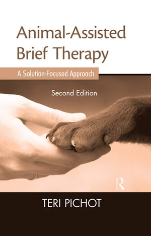 Animal-Assisted Brief Therapy,  Second Edition A Solution-Focused Approach