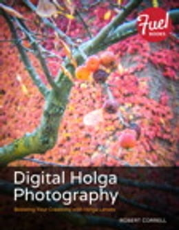 Book Digital Holga Photography: Boosting Your Creativity with Holga Lenses by Robert Correll