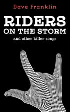 Riders on the Storm and other Killer Songs by Dave Franklin