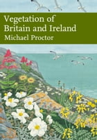 Vegetation of Britain and Ireland (Collins New Naturalist Library, Book 122) by Michael Proctor