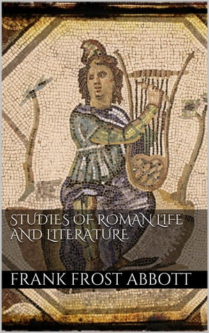 Studies of Roman Life and Literature by Frank Frost Abbott