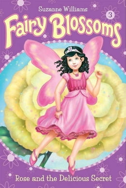 Book Fairy Blossoms #3: Rose and the Delicious Secret by Suzanne Williams