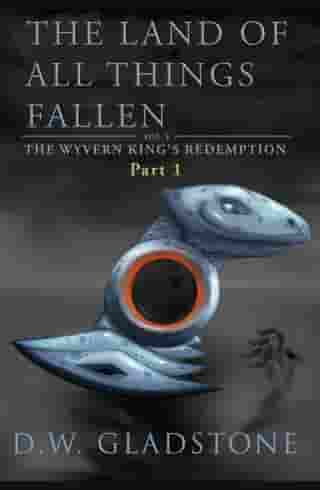 The Land of All Things Fallen: Part I (The Wyvern King's Redemption Volume 1)