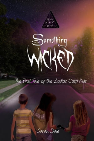 Something Wicked: Tales of the Zodiac Cusp Kids, #1