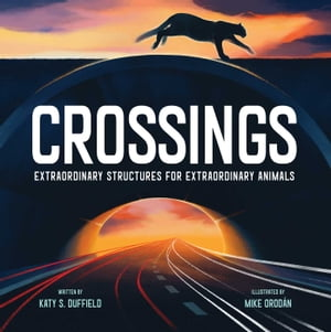 Crossings: Extraordinary Structures for Extraordinary Animals de Katy S. Duffield