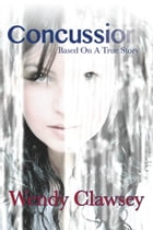 Concussion: Based On A True Story by Wendy Clawsey