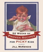 52 Weeks of Proven Recipes for Picky Kids by Jill McKenzie