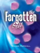 The Forgotten Self by William Marshall