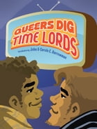 Queers Dig Time Lords: A Celebration of Doctor Who by the LGBTQ Fans Who Love It by Sigrid Ellis