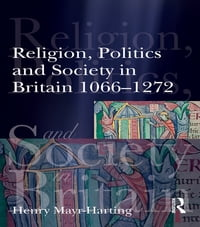 Religion, Politics and Society in Britain 1066-1272