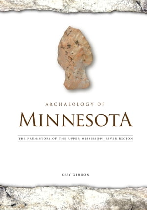Archaeology of Minnesota The Prehistory of the Upper Mississippi River Region