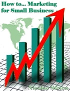 How to... Marketing for Small Business by Nicolae Sfetcu