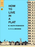 How to Live in a Flat by William Heath Robinson