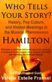 Who Tells Your Story? History, Pop Culture, and Hidden Meanings in the Musical Phenomenon Hamilton