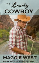 The Lonely Cowboy: Rocky Mountain Romance, #1 by Maggie West
