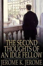 The Second Thoughts of an Idle Fellow by Jerome K. Jerome