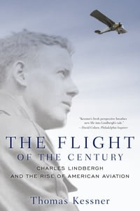 The Flight of the Century: Charles Lindbergh and the Rise of American Aviation